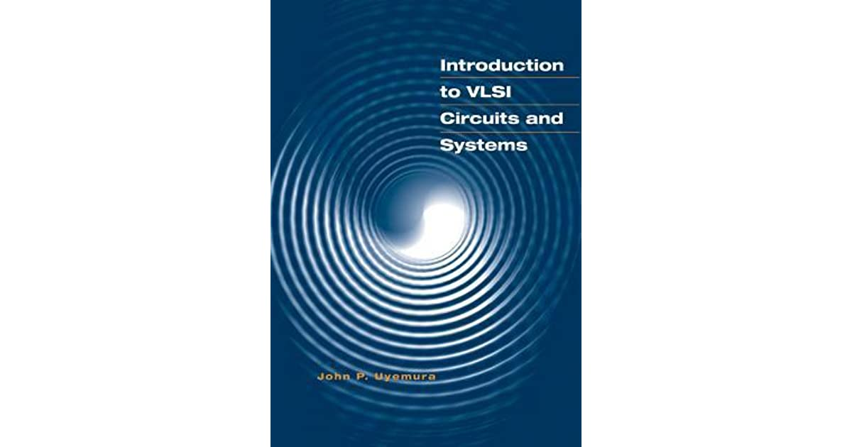 Introduction To Vlsi Circuits And Systems By John P Uyemura