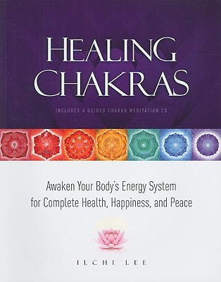 Healing Chakras: Awaken Your Body's Energy System for Complete Health, Happiness, and Peace