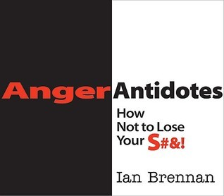 Anger Antidotes: How Not to Lose Your S#!