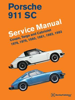 Porsche 911 Sc Service Manual 1978 1979 1980 1981 1982 1983 Coupe Targa And Cabriolet By Bentley Publishers