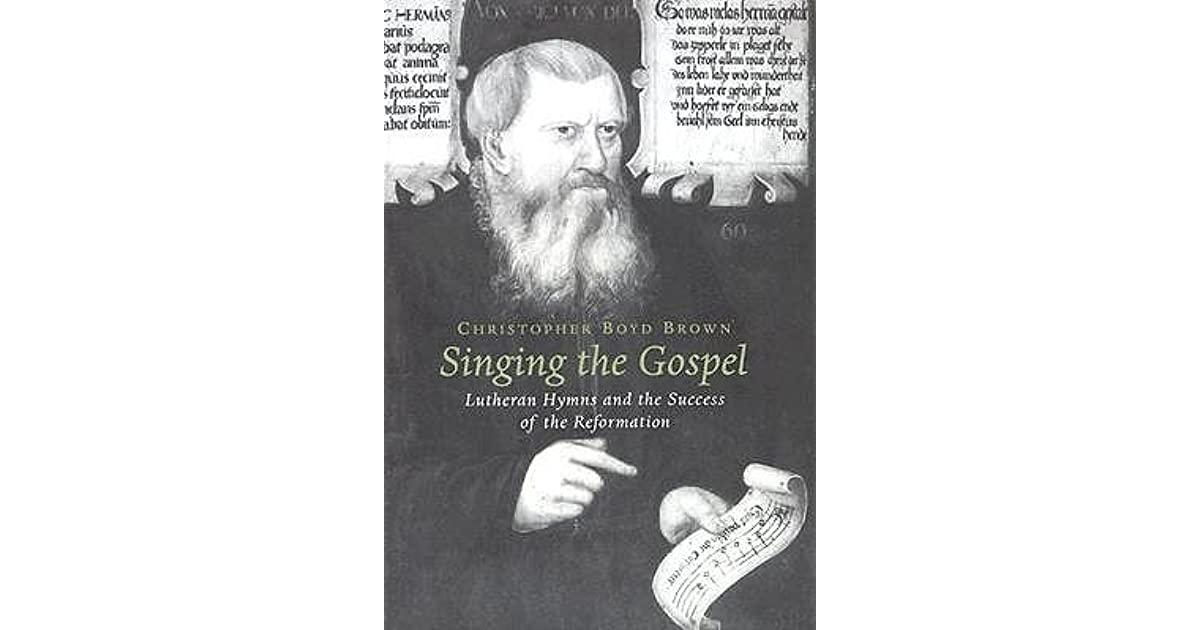 Singing the Gospel: Lutheran Hymns and the Success of the Reformation