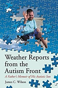 Weather Reports from the Autism Front: A Father's Memoir of His Autistic Son