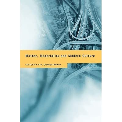 Matter, Materiality and Modern Culture