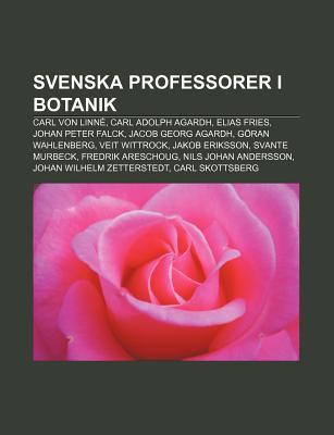 Svenska Professorer I Botanik: Carl Von Linne, Carl Adolph Agardh ...