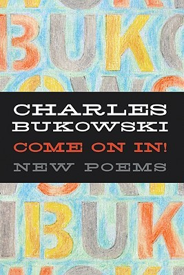 Come On In New Poems By Charles Bukowski