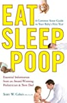 Eat, Sleep, Poop: A Complete Common Sense Guide to Your Baby's First Year--from a Pediatrician/Dad