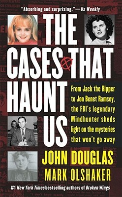 The Cases That Haunt Us by John Edward Douglas