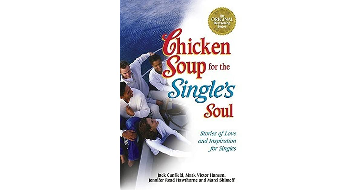 Chicken Soup Quotes: Chicken Soup For The Single's Soul By Jack Canfield