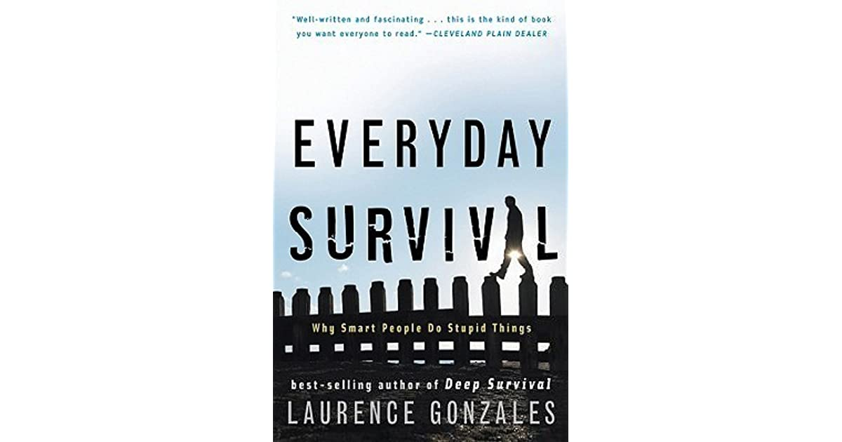 Everyday survival why smart people do stupid things by laurence everyday survival why smart people do stupid things by laurence gonzales fandeluxe Choice Image