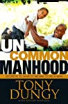 Uncommon Manhood: Secrets To What It Means To Be A Man