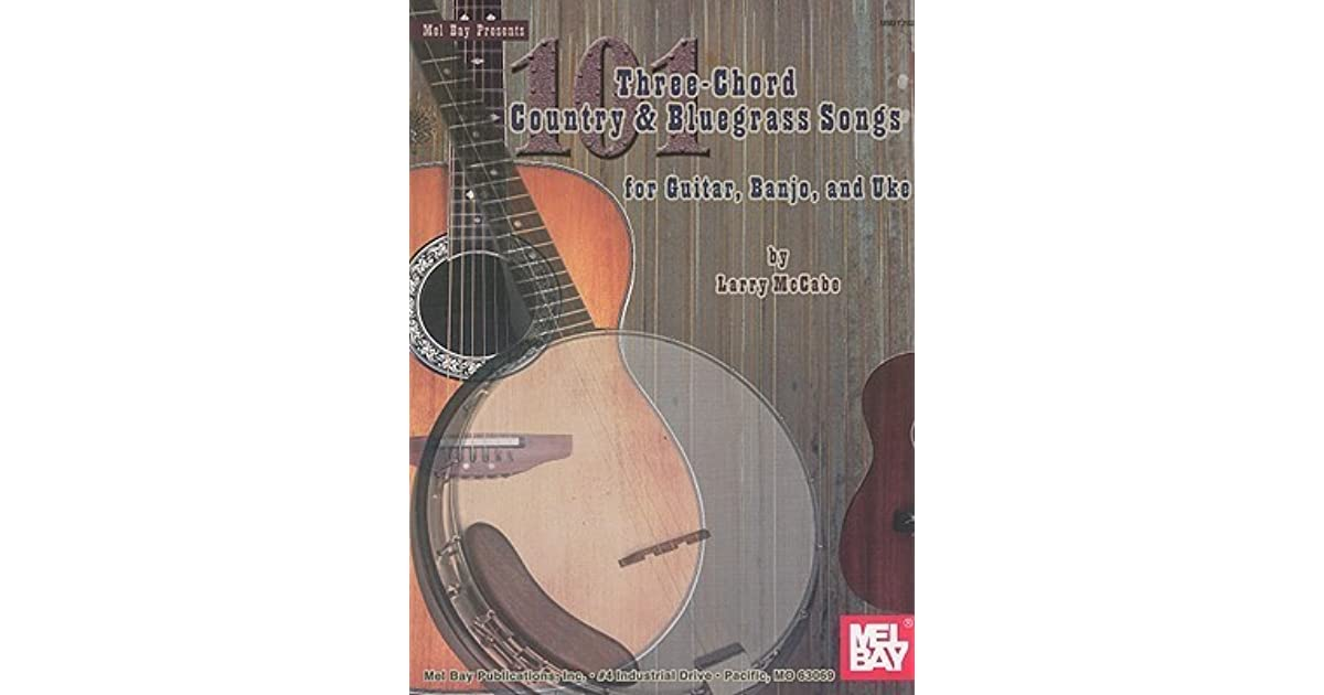101 Three Chord Country Bluegrass Songs For Guitar Banjo And Uke