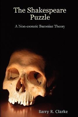 The Shakespeare Puzzle  A Non-esoteric Baconian Theory (2007, Lulu Enterprises, UK Ltd)