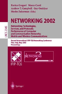 Networking 2002. Networking Technologies, Services, and Protocols; Performance of Computer and Communication Networks; Mobile and Wireless Communications: Second International Ifip-Tc6 Networking Conference, Pisa, Italy, May 19-24, 2002 Proceedings