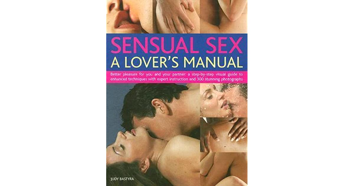 Sensual Sex: A Lover's Manual: Better Pleasure For You And Your Partner: A  Complete Step-By-Step Visual Guide To Enhanced Techniques With Expert  Instruction ...