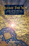 Release the Sun: The Story of the Bab, Prophet Herald of the Baha'i Faith, and the Extraordinary Time in Which He Lived