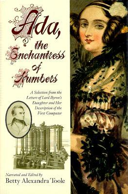 Ada, the Enchantress of Numbers: A Selection from the Letters of Lord Byron's Daughter and Her Description of the First Computer