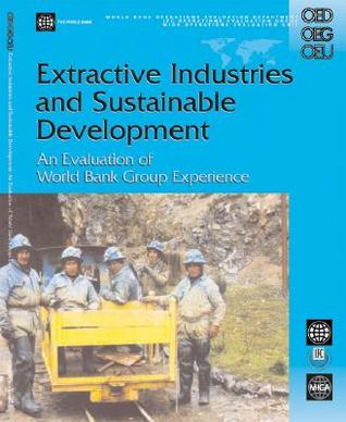Extractive Industries and Sustainable Development: An Evaluation of the World Bank Group's Experience Andres Liebenthal