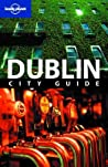 Dublin City Guide (Lonely Planet City Guide)
