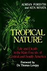 Tropical Nature: Life and Death in the Rain Forests of Central and South America