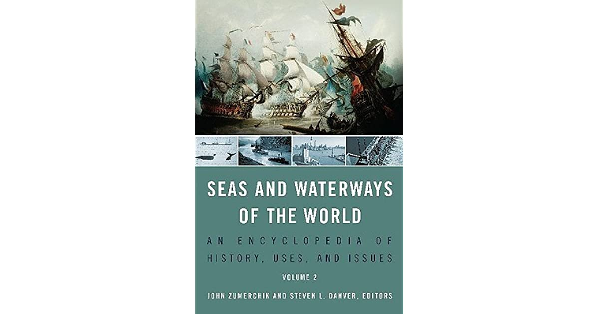 Seas and Waterways of the World  2 volumes : An Encyclopedia of History, Uses, and Issues
