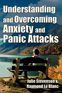 Understanding and Overcoming Anxiety and Panic Attacks. a Guide for You and Your Caregiver. How to Stop Anxiety, Stress, Panic Attacks, Phobia & Agoraphobia Now.
