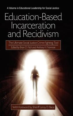 Education-Based Incarceration and Recidivism: The Ultimate Social Justice Crime Fighting Tool (Hc)