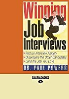 Winning Job Interviews: Reduce Interview Anxiety; Outprepare the Other Candidates; Land the Job You Love (Easyread Large Edition)