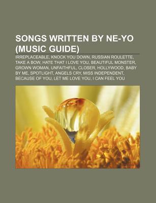 Songs Written by Ne-Yo: Irreplaceable, Take a Bow, Knock You