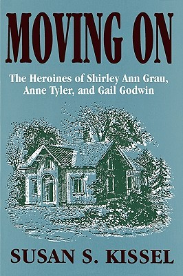 Moving On: The Heroines of Shirley Ann Grau, Anne Tyler, and Gail Godwin