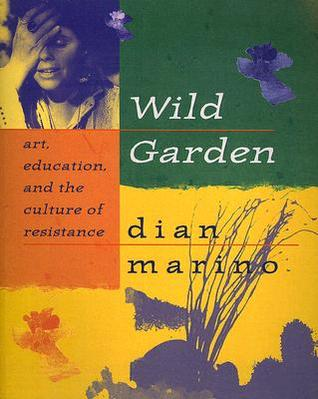 Wild Garden: Art, Education, and the Culture of Resistance