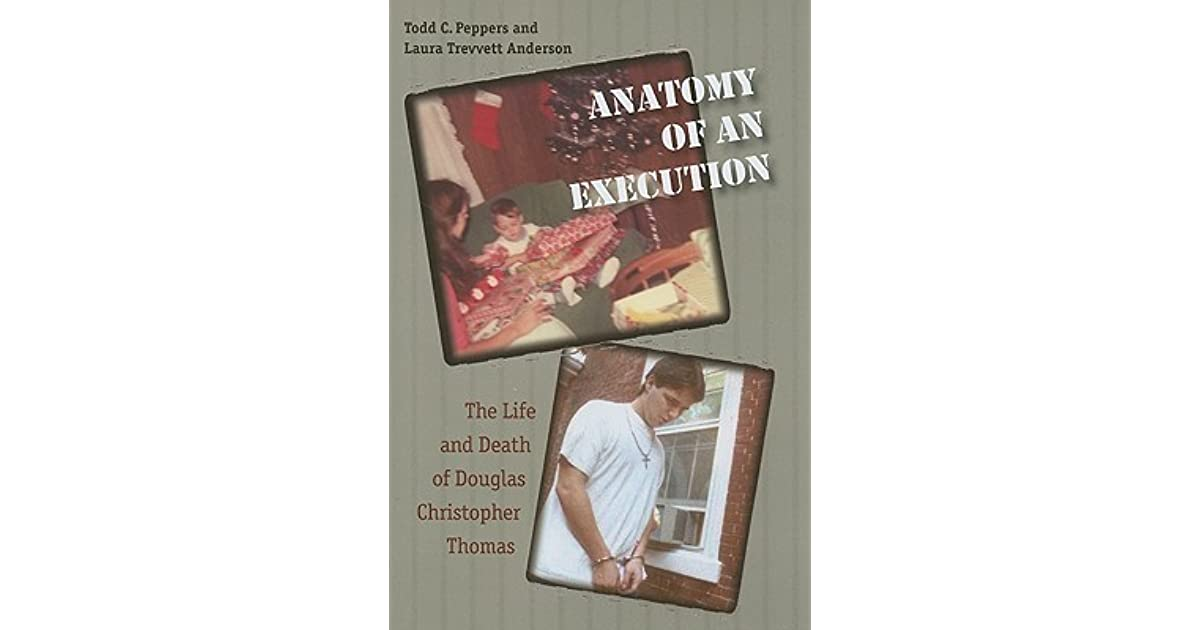 Anatomy of an Execution: The Life and Death of Douglas Christopher ...