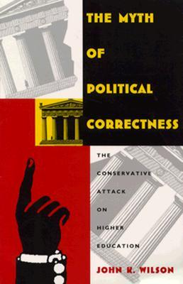 The Myth of Political Correctness: The Conservative Attack on Higher Education