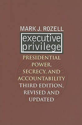 Executive Privilege: Presidential Power, Secrecy, and Accountability?third Edition, Revised and Updated
