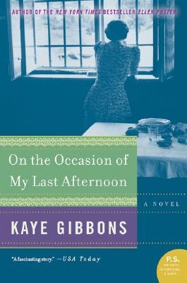 On the Occasion of My Last Afternoon by Kaye Gibbons