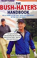 The Bush Hater's Handbook