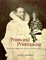 Prints and Printmaking: An Introduction to the History and Techniques