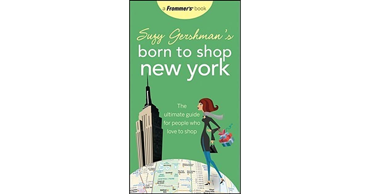 suzy gershmans born to shop new york the ultimate guide for travelers who love to shop