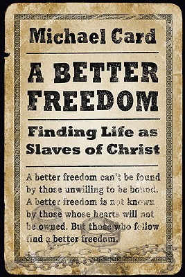 A Better Freedom Finding Life as Slaves of Christ by