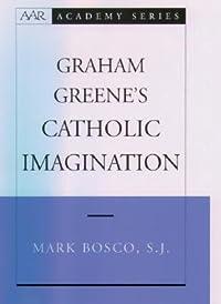 Graham Greene's Catholic Imagination