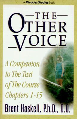 The Other Voice: A Companion to the Text of the Course, Chapters 1-15 (Miracles Studies Book)