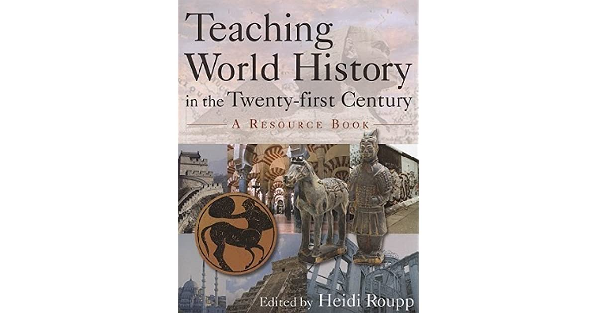 Teaching world history in the twenty first century a resource teaching world history in the twenty first century a resource book by heidi roupp sciox Choice Image