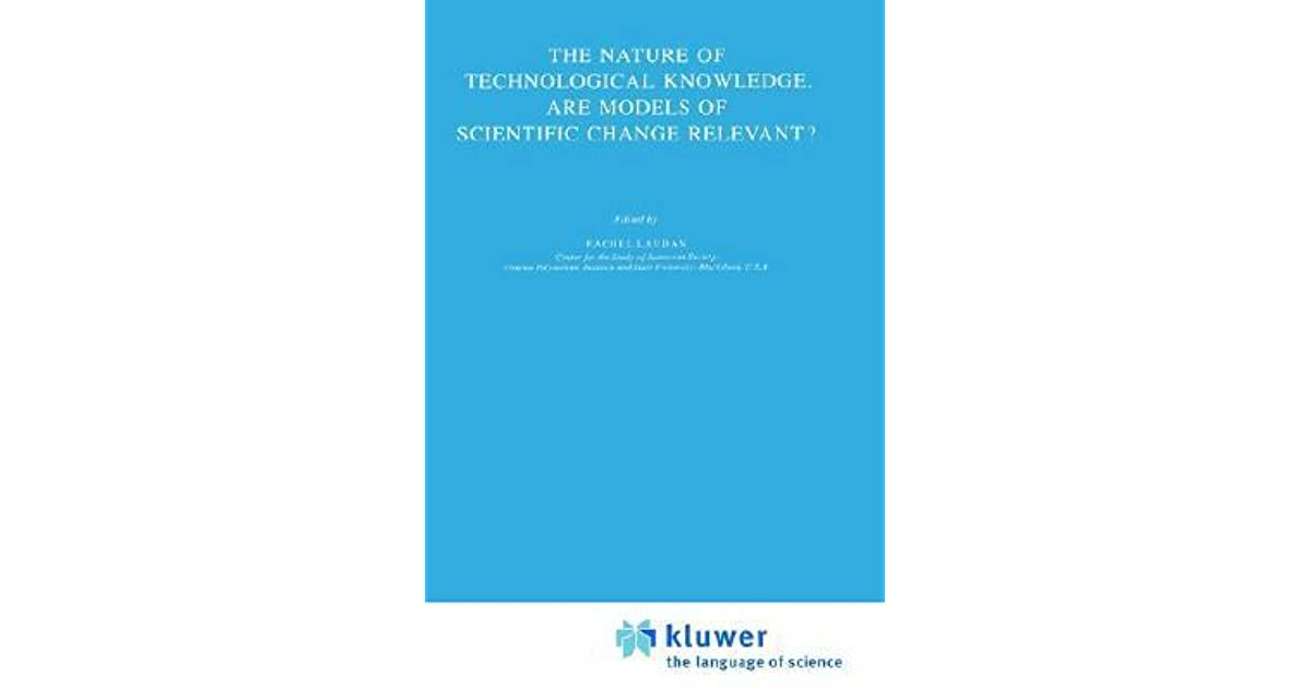The Nature of Technological Knowledge Are Models of Scientific Change Relevant?
