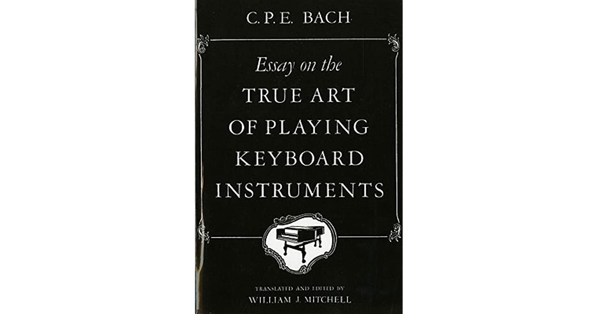 essay on the true art of playing keyboard instruments carl philipp emanuel bach Music as a cultural history - classical era carl philipp emanuel bach essay on the true art of playing keyboard instruments.