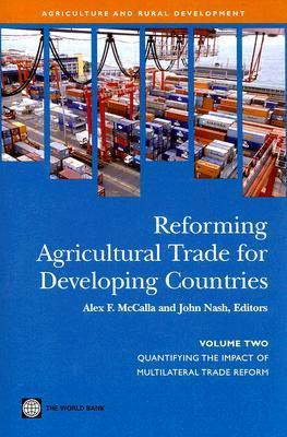 Reforming Agricultural Trade for Developing Countries Quantifying the Impact of Multilateral Trade Reform
