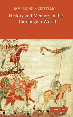 History and Memory in the Carolingian World