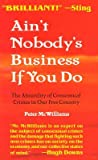Ain't Nobody's Business if You Do: The Absurdity of Consensual Crimes in a Free Society