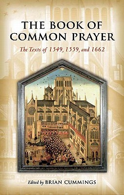 The Book of Common Prayer: The Texts of 1549, 1559, and 1662