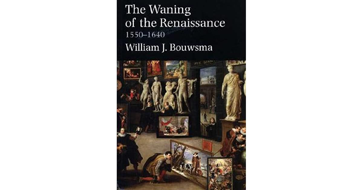 The waning of the renaissance 1550 1640 by william j bouwsma fandeluxe Choice Image
