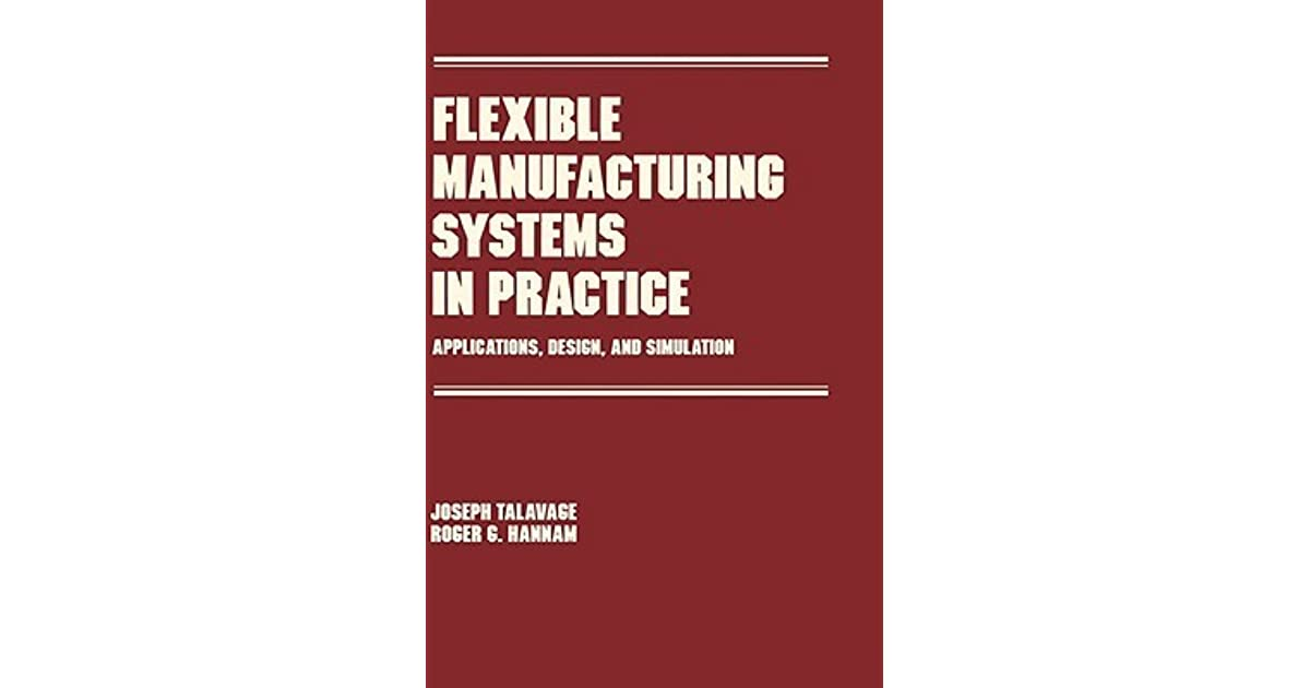 Flexible Manufacturing Systems in Practice: Design: Analysis