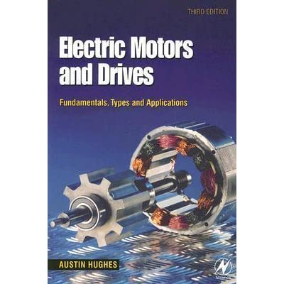 Electric Motors And Drives Fundamentals Types And
